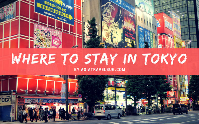 where to stay in tokyo by asiatravelbug [7 Best Areas to Stay in Tokyo and The Best Tokyo Hotels]